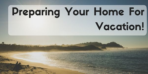 Preparing Your Home For Vacation With Images Vacation
