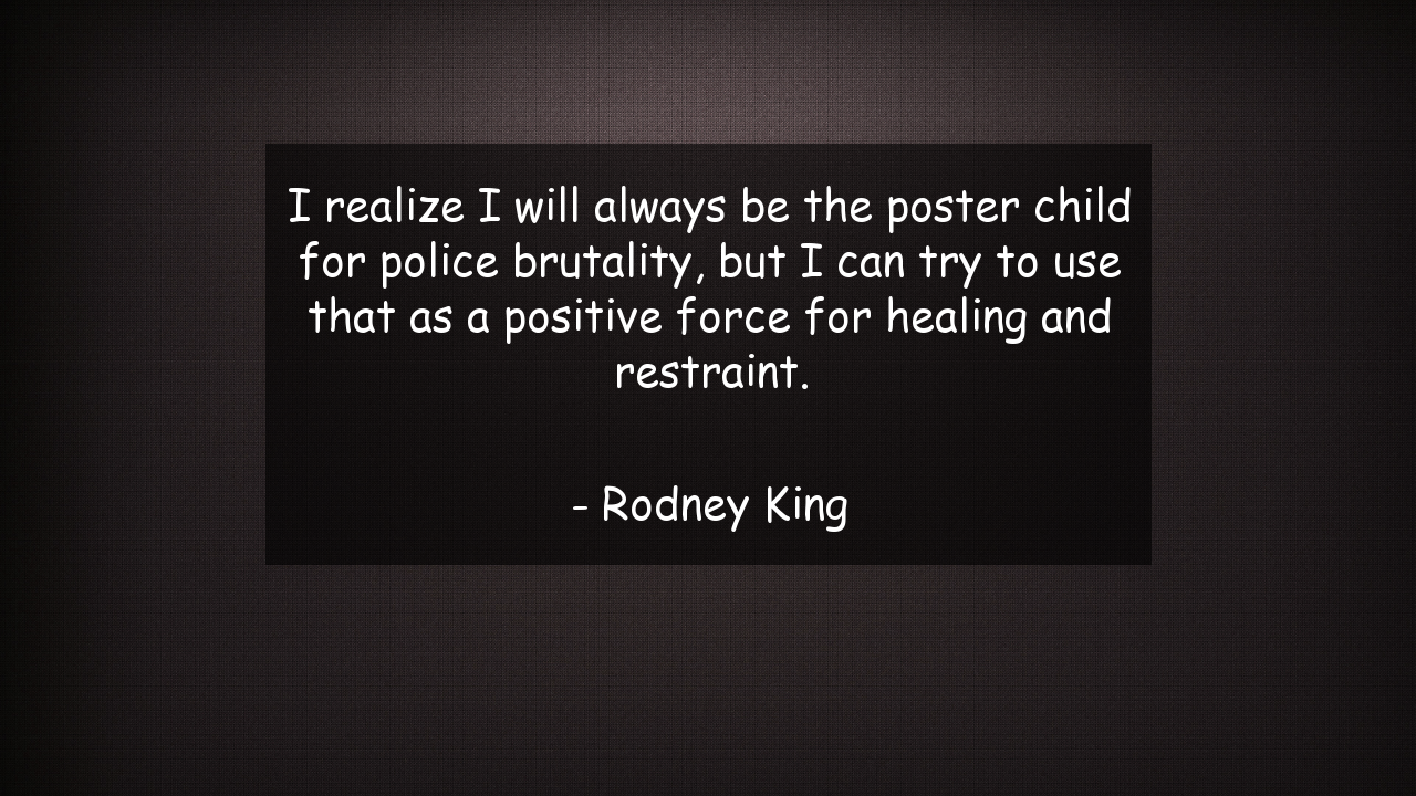 Police Brutality Quotes I Realize I Will Always Be The Poster Child For Police Brutality