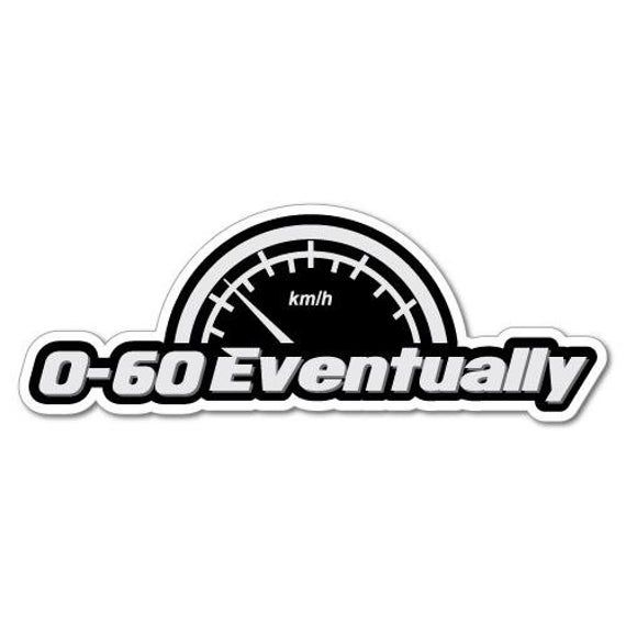 0 To 60 Eventually Car Speed Meter Sticker Funny Silly Jokes Threats Driving Road Sticker Decals Bum
