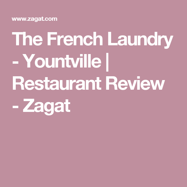 The French Laundry - Yountville | Restaurant Review - Zagat