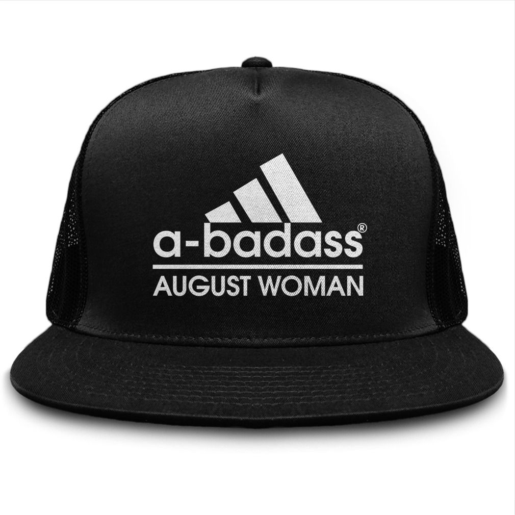 4c641df2784 a-badass August woman  hat  a-badass  August  woman. Month t-shirts ...