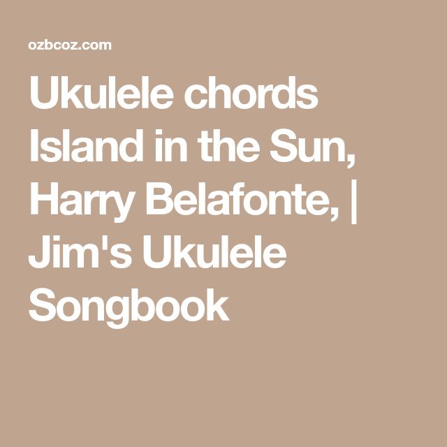 Ukulele chords Island in the Sun, Harry Belafonte, | Jim\'s Ukulele ...
