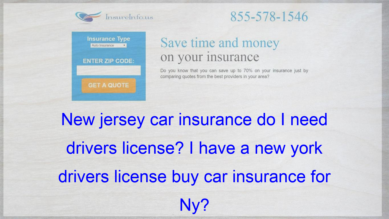 New Jersey Car Insurance Do I Need Drivers License I Have A New