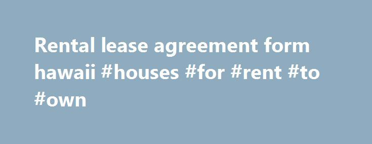 Rental lease agreement form hawaii #houses #for #rent #to #own - Rental Lease