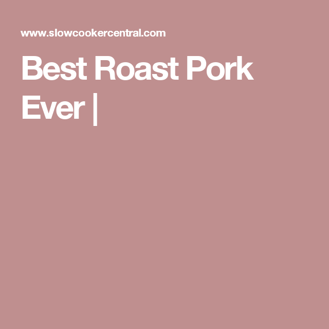 Best Roast Pork Ever |