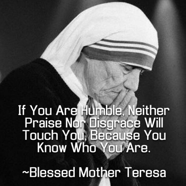 Catholic Quotes Mother Teresa: If You Are Humble, Neither Praise