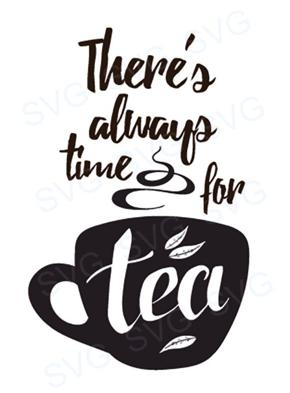 cf24b93d9 There's Always Time for Tea SVG File Cricut Silhouette | Products ...