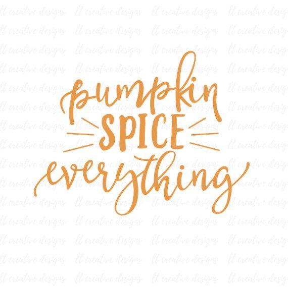 Pumpkin Spice Everything Svg Pumpkin Spice Svg Fall Svg Autumn Quotes Pumpkin Pillows Cricut