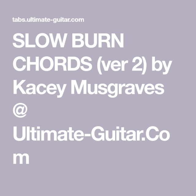 Slow Burn Chords Ver 2 By Kacey Musgraves At Ultimate Guitarcom