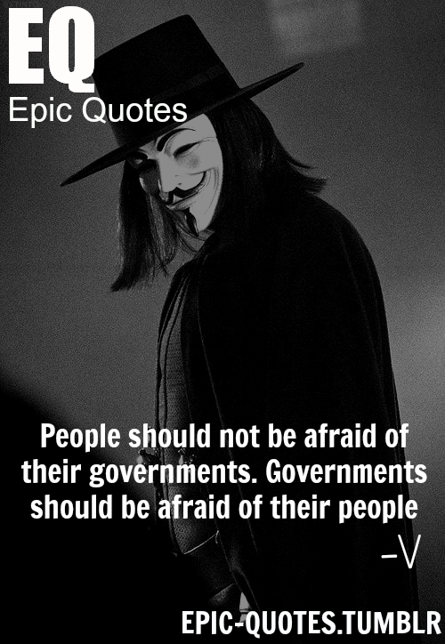 People Shouldnt Be Afraid Of Their Governments Should Quote By V For Vendetta MORE EPIC QUOTEs ARE COMING HERE