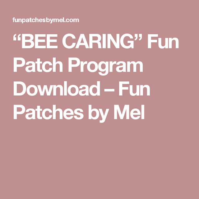"""BEE CARING"" Fun Patch Program Download – Fun Patches by Mel"
