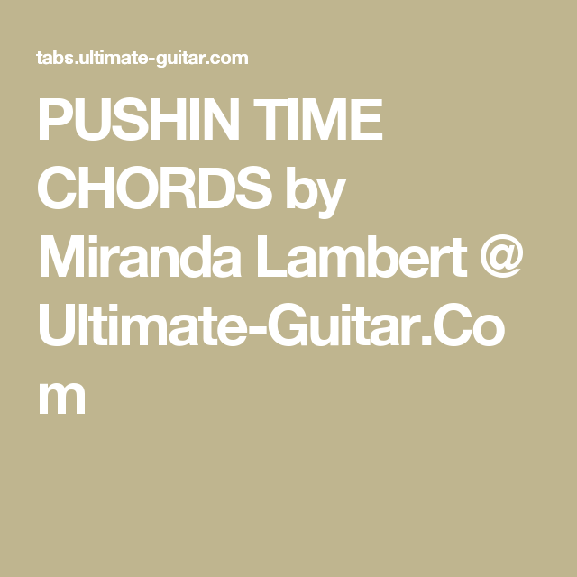 PUSHIN TIME CHORDS by Miranda Lambert @ Ultimate-Guitar.Com | Uke ...
