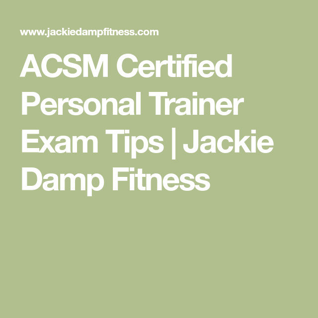 Acsm Certified Personal Trainer Exam Tips Jackie Damp Fitness