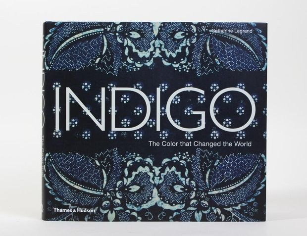 Indigo: The Color that Changed the World - Catherine Legrand's definitive guide to the blue dye