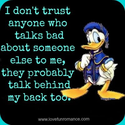 I Dont Trust Anyone Who Talks Bad About Someone Else To Me, They Probably  Talk Behind My Back Too.