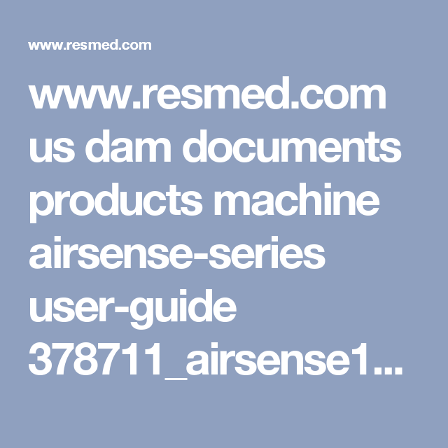 www.resmed.com us dam documents products machine airsense-series user-guide 378711_airsense10_user-guide_amer_eng.pdf