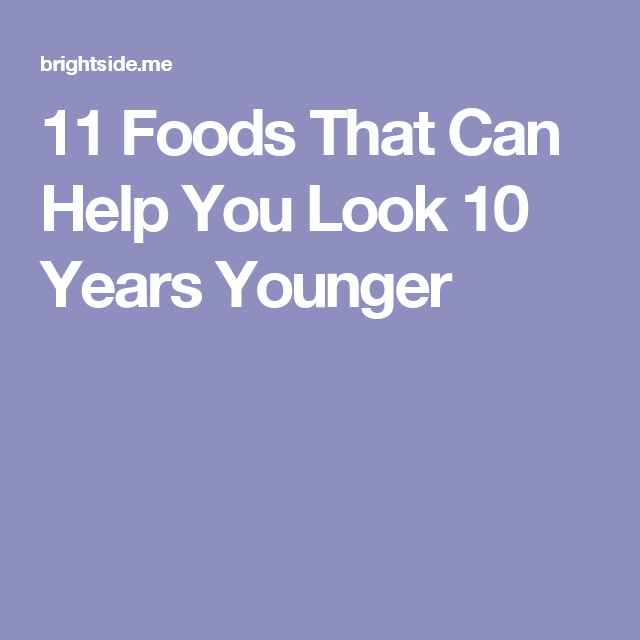 11 Foods That Can Help You Look 10 Years Younger