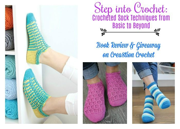 Step into Crochet: Crocheted Sock Techniques from Basic to Beyond ...