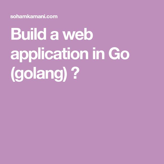Build a web application in Go (golang) 🕸 Web application