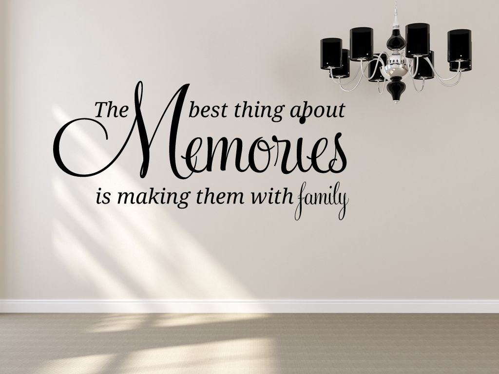 Family Quote: The Best Thing About Memories, Is Making