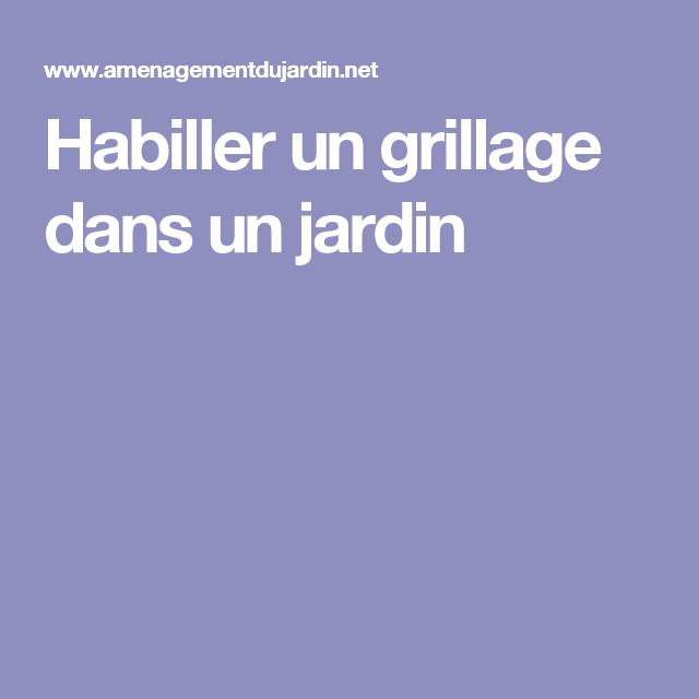 Habiller un grillage dans un jardin   Grillage à poulets, Habille et ...