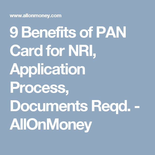 9 Benefits Of PAN Card For NRI, Application Process