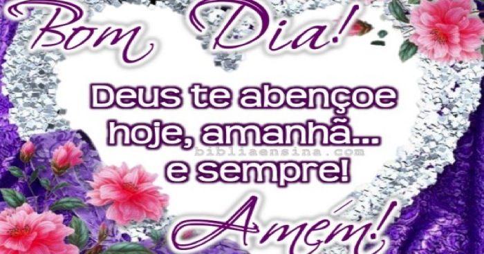 Bom Dia Deus Te Abençoe Hoje Amanhã E Sempre Amém Lindos Cartões