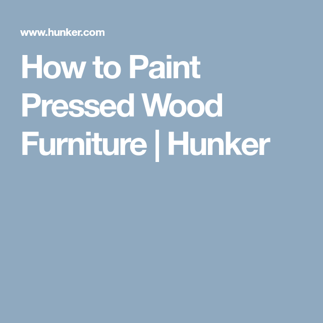 How To Paint Pressed Wood Furniture Hunker With Images