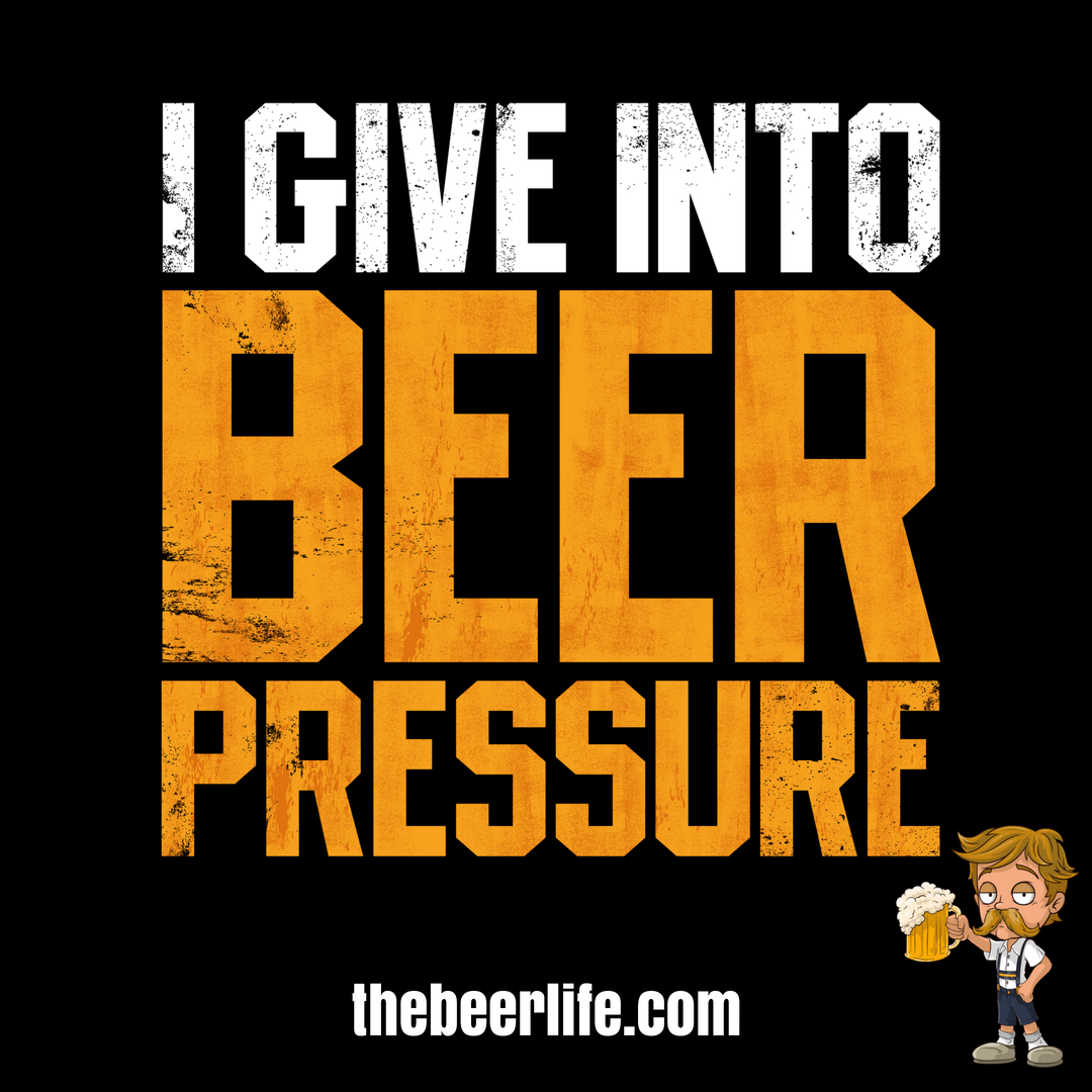 I give into beer pressure Beer quotes funny, Beer quotes