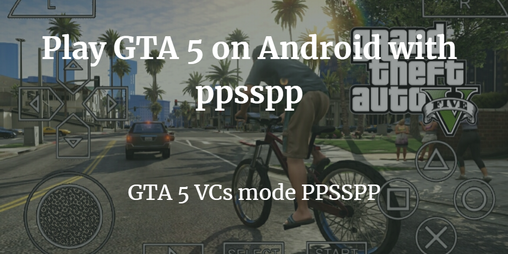 Download And Play Gta 5 For Ppsspp 320mb On Android Play Gta 5