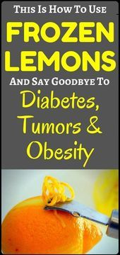 This Is How To Use Frozen Lemons and Say Goodbye to Diabetes Tumors Obesity  health and fitness