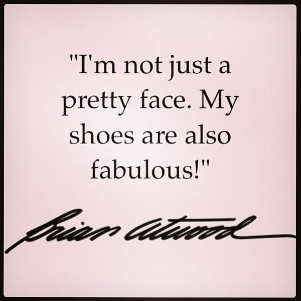 Not Just A Pretty Face Shoes Quotes Brian Atwood Heels Quotes