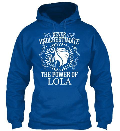 Never Underestimate Power Lola ! Royal Sweatshirt Front