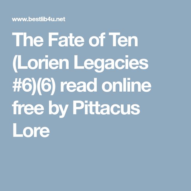 The Fate Of Ten Lorien Legacies 6 6 Read Online Free By Pittacus Lore Lorien Legacies Reading Online Fate