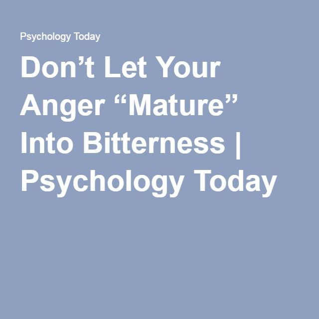 "Don't Let Your Anger ""Mature"" Into Bitterness 