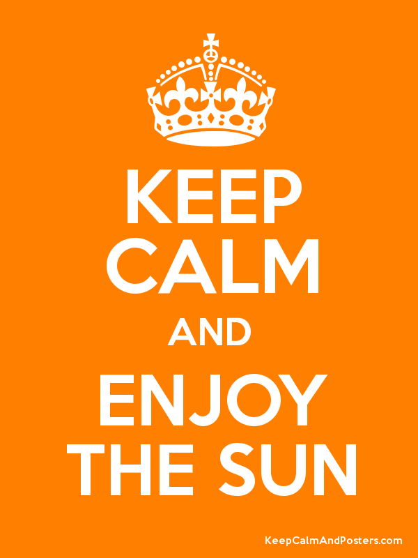 Keep Calm and Enjoy The Sun | Geeky Keep Calm Posters ...