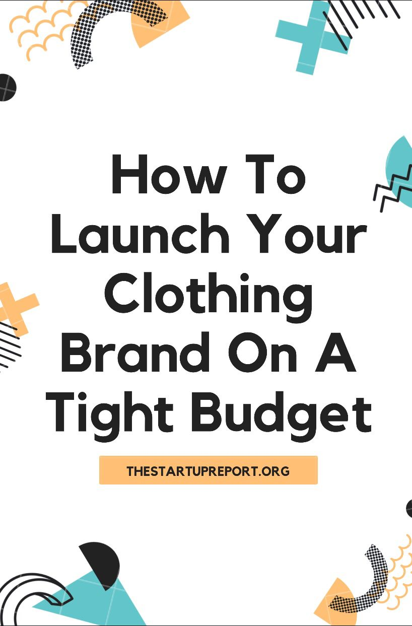 How To Launch Your Clothing Brand On A Very Tight Budget