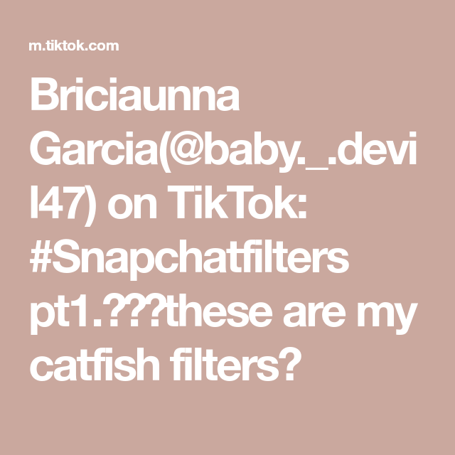 Briciaunna Garcia Baby Devil47 On Tiktok Snapchatfilters Pt1 These Are My Catfish Filters In 2021 Snapchat Filters Garcia Filters