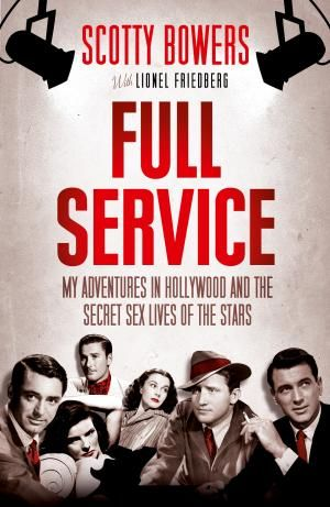Full Service. My Adventures in Hollywood and the Secret Sex Lives of the Stars by Scotty Bowers