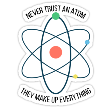 Trust An Atom  Funny Science Stickers stickers Never Trust An Atom  Funny Science Sticker by Adele MawhinneyNever Trust An Atom  Funny Science Stickers stickers Never Tru...
