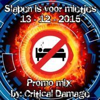 SLAPEN IS VOOR MIETJES! (13-12-2015) PROMO MIX by: Dj Critical Damage by dj Critical Damage on SoundCloud