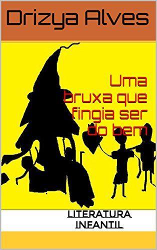 RECANTO DO CONTO INFANTIL    : Uma bruxa que fingia ser do bem - Literatura infan...