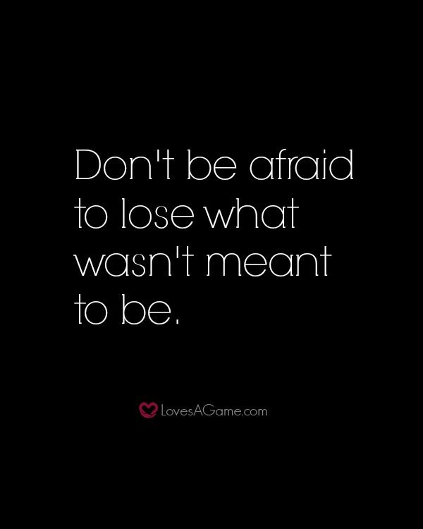 Dont Be Afraid To Lose What Wasnt Meant To Be Strength Quotes