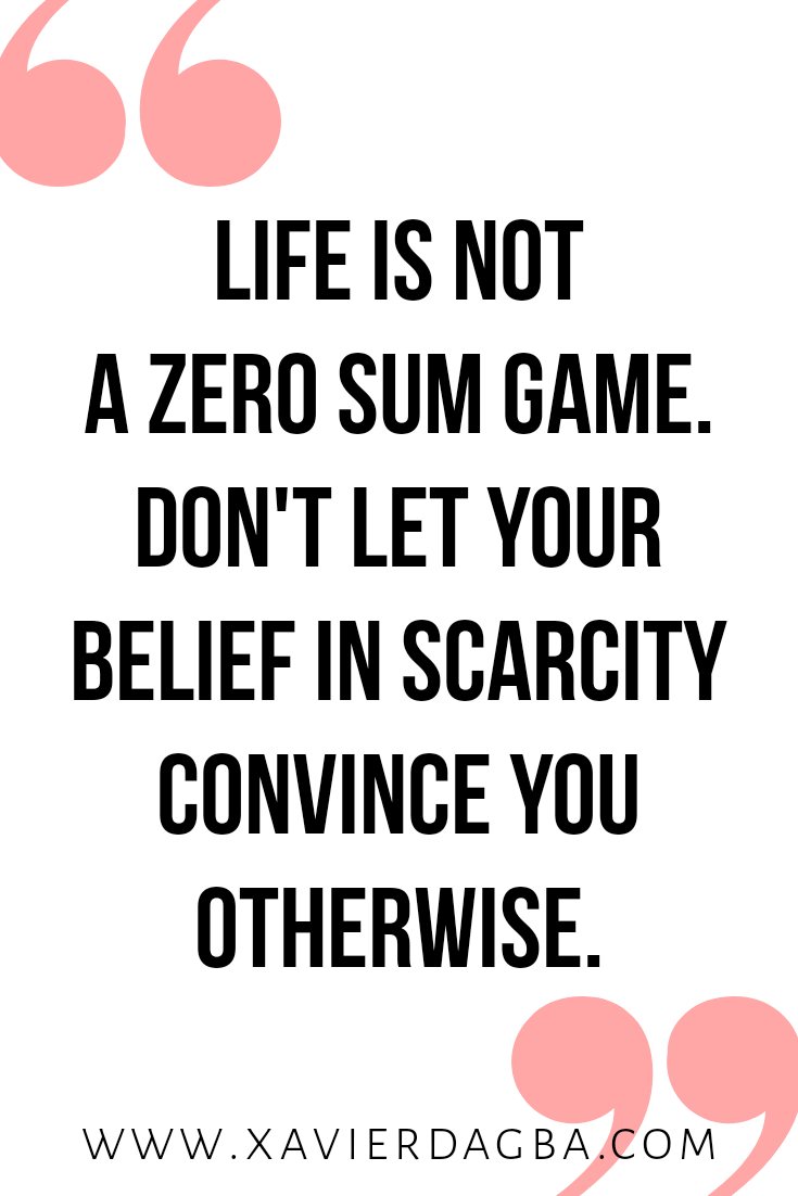 Life Is Not A Zero Sum Game Don T Let Your Belief In Scarcity Convince You Otherwise Click The Link Below For Uplif Quotes To Live By Uplifting Quotes Quotes