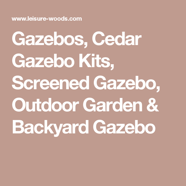 Gazebos, Cedar Gazebo Kits, Screened Gazebo, Outdoor Garden & Backyard Gazebo