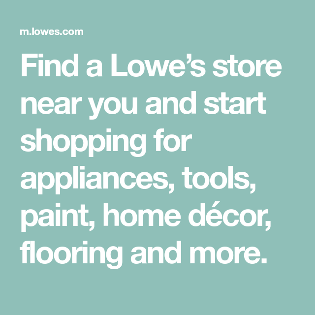 Find A Lowe's Store Near You And Start Shopping For