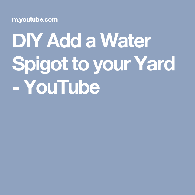 DIY Add a Water Spigot to your Yard - YouTube | Water spigot ...