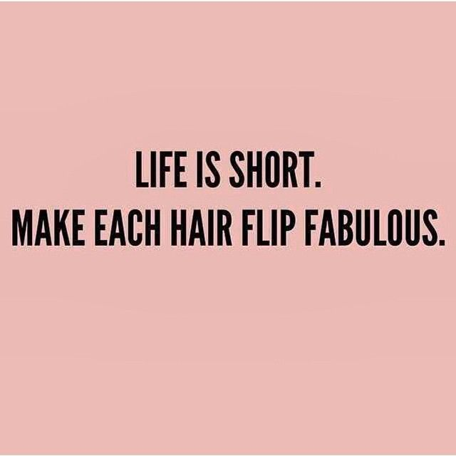Short Funny Sayings And Quotes About Life: Life Is Short. Make Each Hair Flip Fabulous!