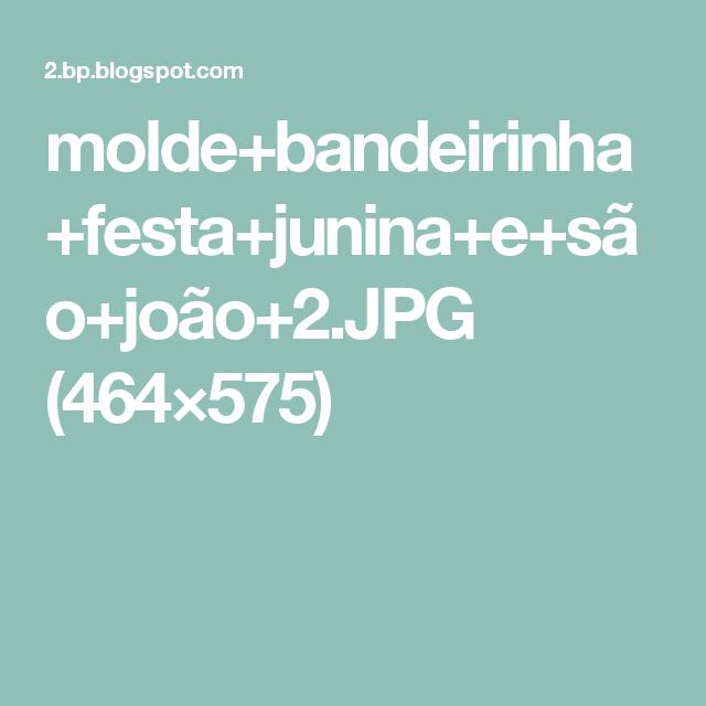 molde+bandeirinha+festa+junina+e+são+joão+2.JPG (464×575)