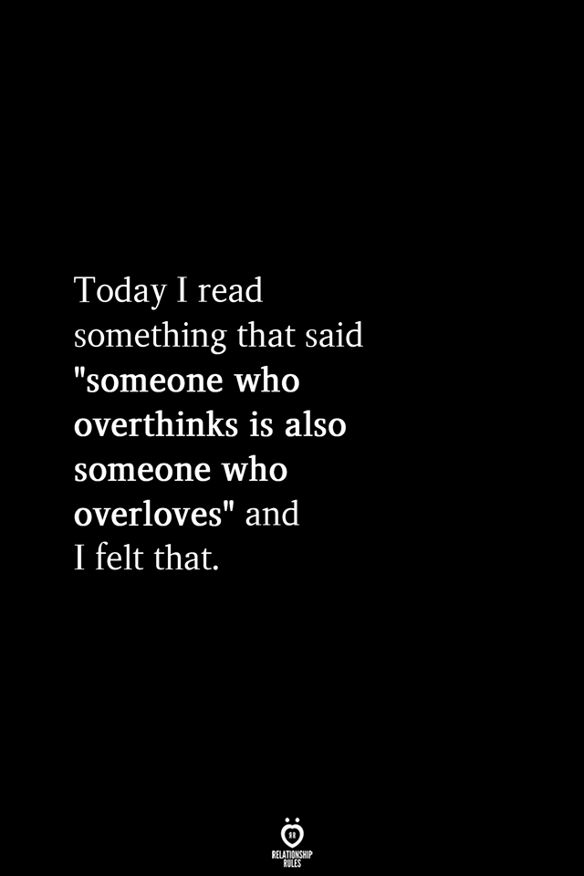 "Today I Read Something That Said ""Someone Who Overthinks Is Also Someone"